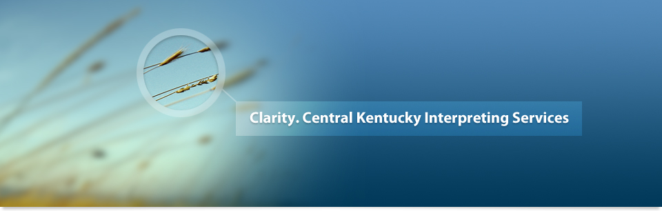 Clarity. Central Kentucky Interpreting Services